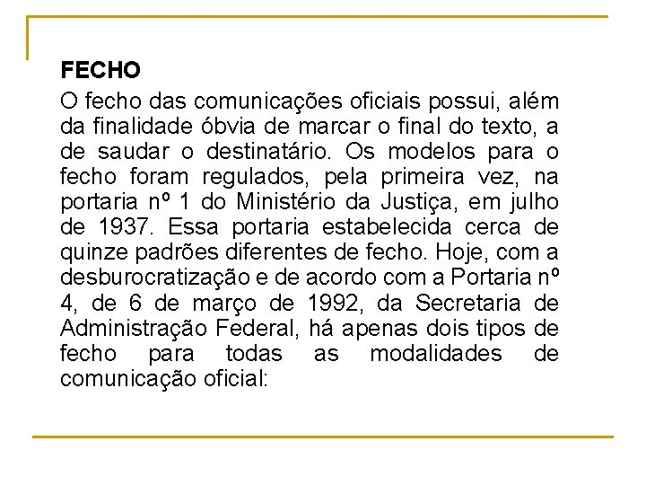 FECHO O fecho das comunicações oficiais possui, além da finalidade óbvia de marcar o