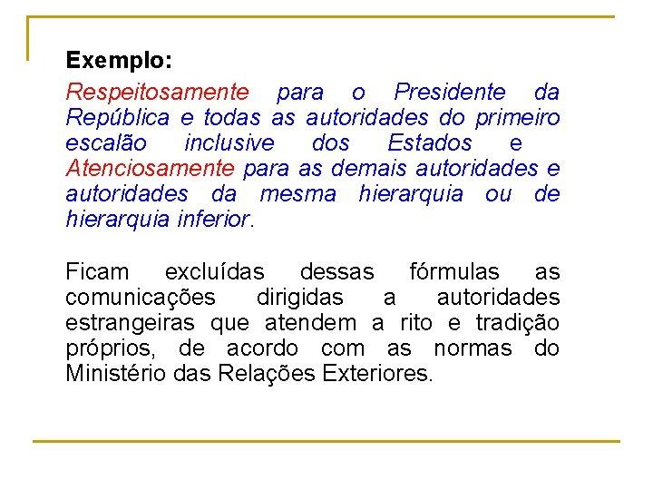 Exemplo: Respeitosamente para o Presidente da República e todas as autoridades do primeiro escalão
