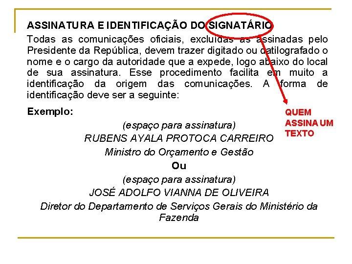 ASSINATURA E IDENTIFICAÇÃO DO SIGNATÁRIO Todas as comunicações oficiais, excluídas as assinadas pelo Presidente