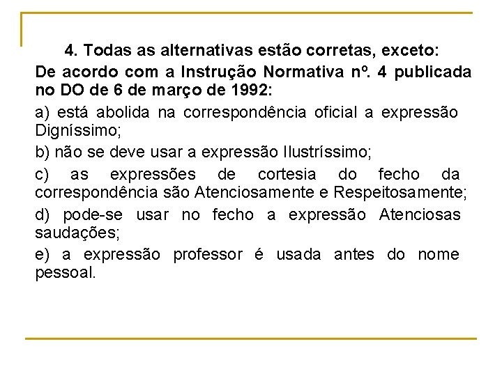 4. Todas as alternativas estão corretas, exceto: De acordo com a Instrução Normativa nº.