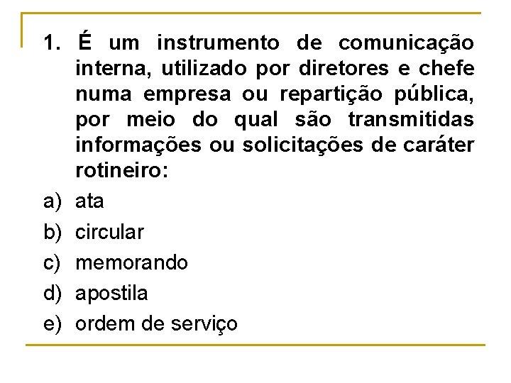 1. É um instrumento de comunicação interna, utilizado por diretores e chefe numa empresa