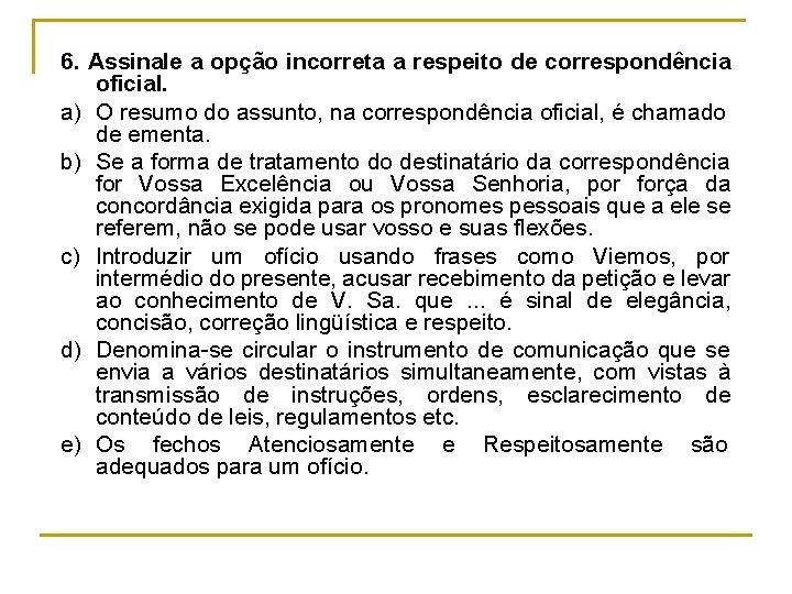 6. Assinale a opção incorreta a respeito de correspondência oficial. a) O resumo do
