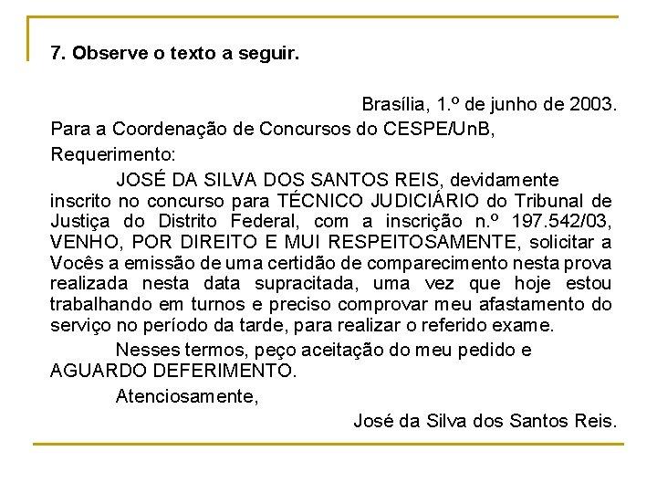 7. Observe o texto a seguir. Brasília, 1. º de junho de 2003. Para