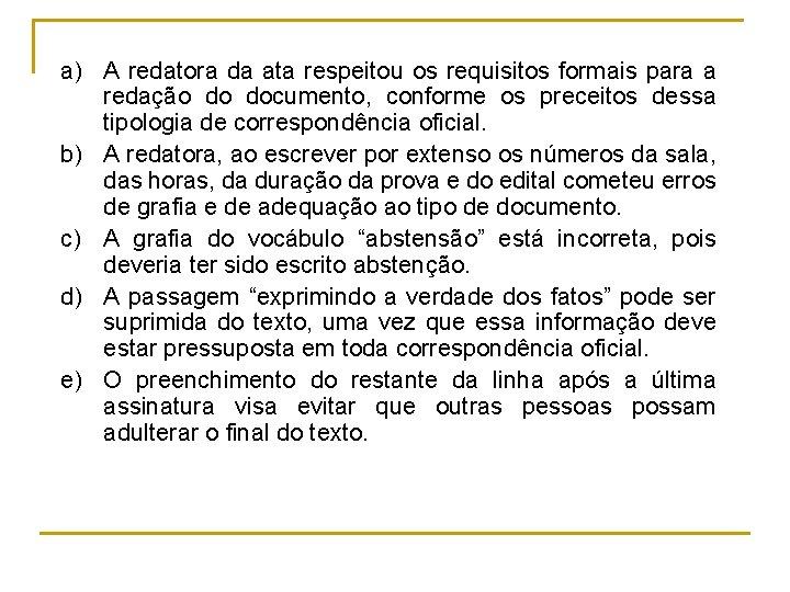 a) A redatora da ata respeitou os requisitos formais para a redação do documento,