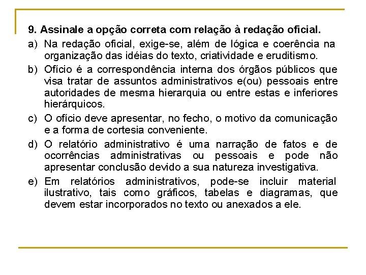 9. Assinale a opção correta com relação à redação oficial. a) Na redação oficial,
