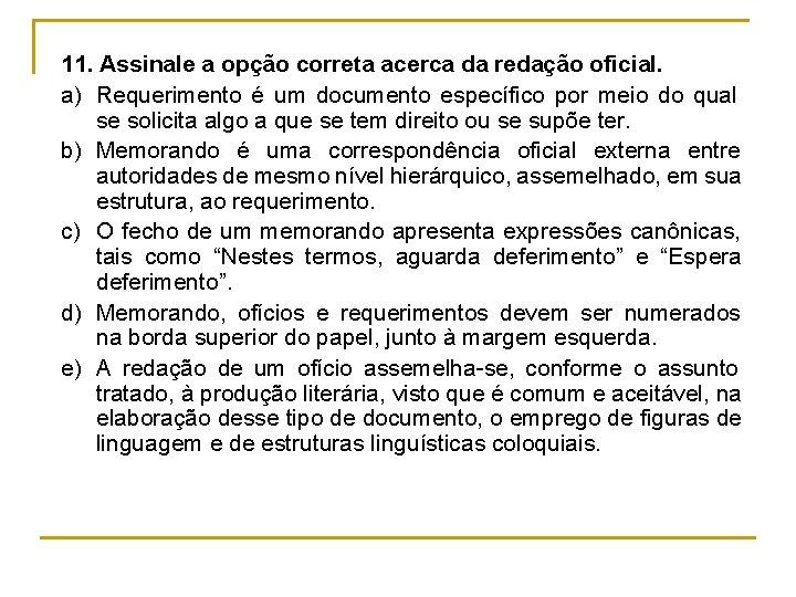 11. Assinale a opção correta acerca da redação oficial. a) Requerimento é um documento