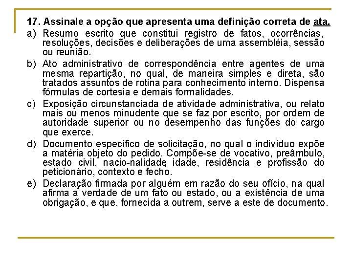 17. Assinale a opção que apresenta uma definição correta de ata. a) Resumo escrito
