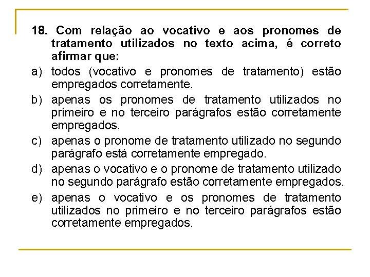 18. Com relação ao vocativo e aos pronomes de tratamento utilizados no texto acima,