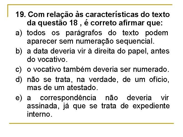 19. Com relação às características do texto da questão 18 , é correto afirmar