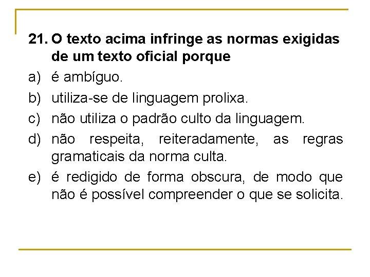 21. O texto acima infringe as normas exigidas de um texto oficial porque a)
