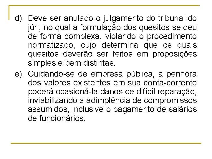 d) Deve ser anulado o julgamento do tribunal do júri, no qual a formulação