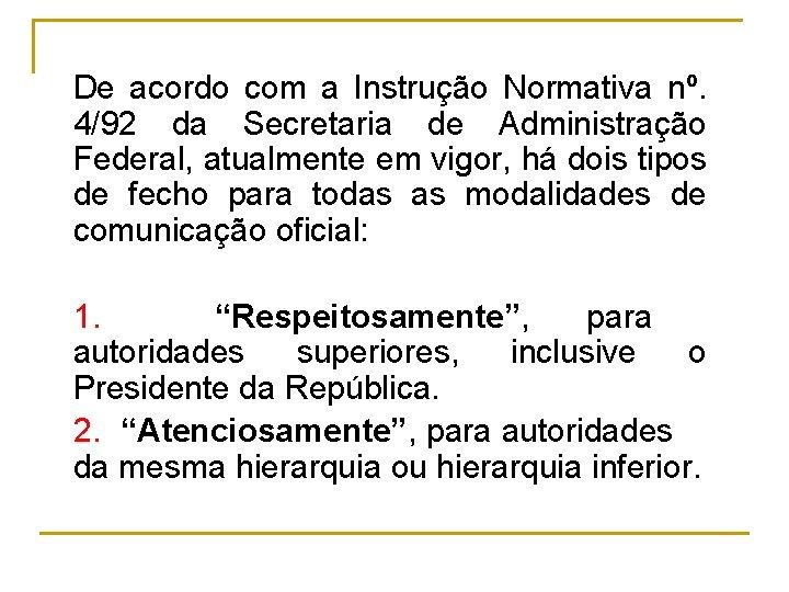 De acordo com a Instrução Normativa nº. 4/92 da Secretaria de Administração Federal, atualmente