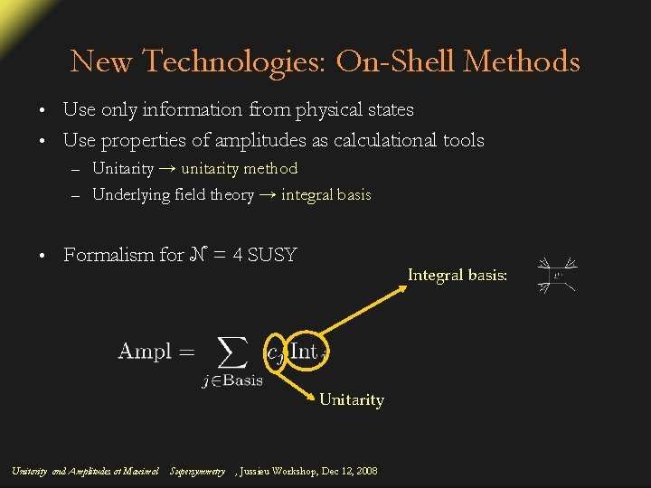 New Technologies: On-Shell Methods Use only information from physical states • Use properties of
