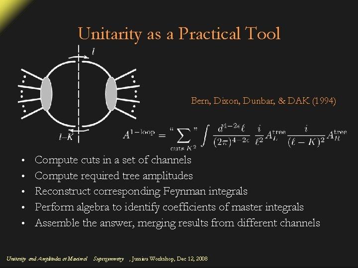 Unitarity as a Practical Tool Bern, Dixon, Dunbar, & DAK (1994) • • •