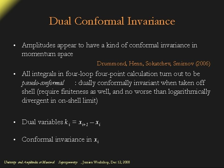 Dual Conformal Invariance • Amplitudes appear to have a kind of conformal invariance in