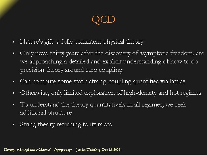 QCD • Nature's gift: a fully consistent physical theory • Only now, thirty years