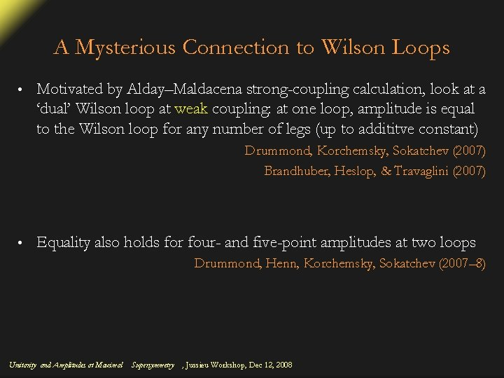 A Mysterious Connection to Wilson Loops • Motivated by Alday–Maldacena strong-coupling calculation, look at