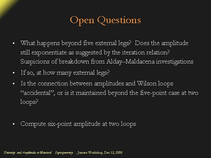 Open Questions • What happens beyond five external legs? Does the amplitude still exponentiate