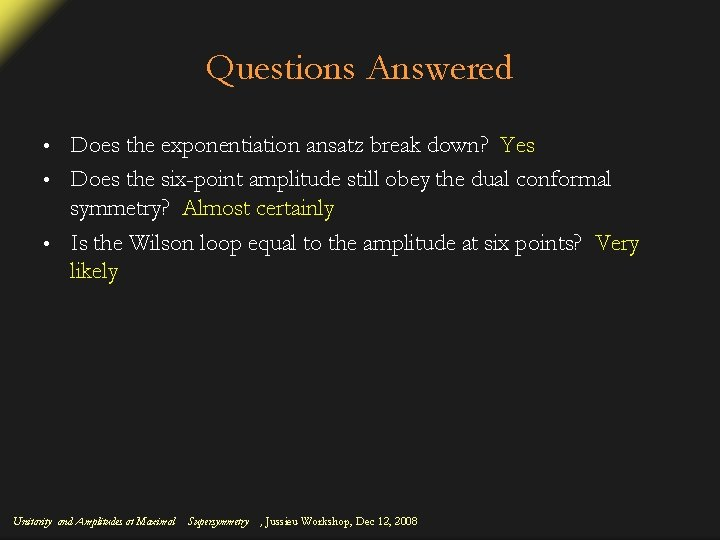 Questions Answered Does the exponentiation ansatz break down? Yes • Does the six-point amplitude