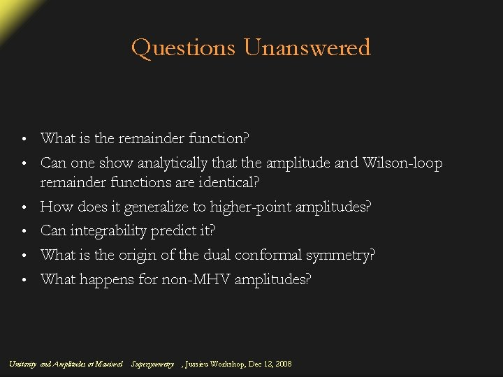 Questions Unanswered • • • What is the remainder function? Can one show analytically
