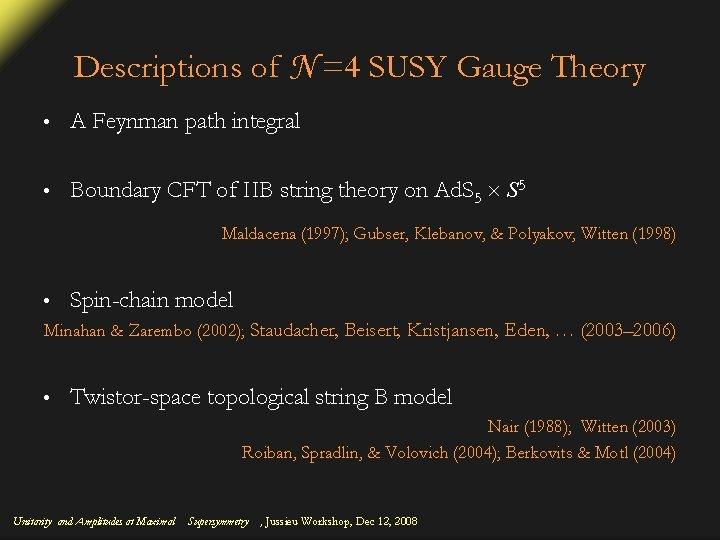 Descriptions of N =4 SUSY Gauge Theory • A Feynman path integral • Boundary