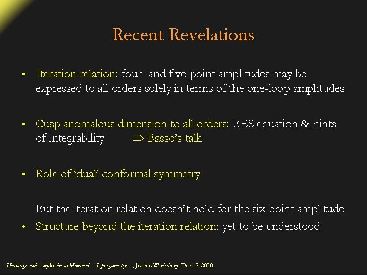 Recent Revelations • Iteration relation: four- and five-point amplitudes may be expressed to all