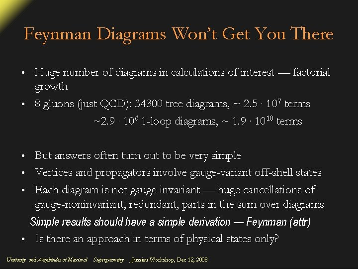 Feynman Diagrams Won't Get You There Huge number of diagrams in calculations of interest
