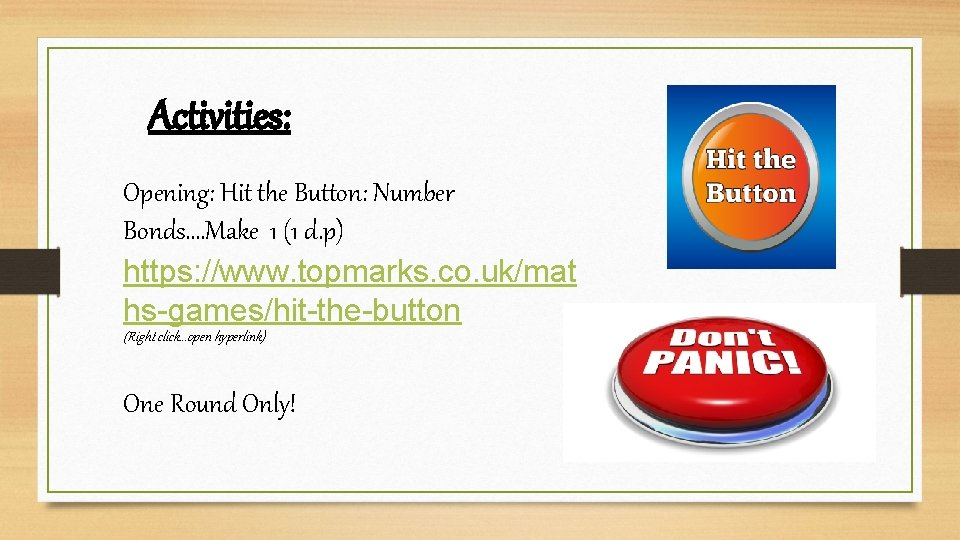 Activities: Opening: Hit the Button: Number Bonds…. Make 1 (1 d. p) https: //www.