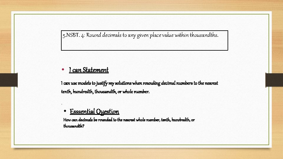 5. NSBT. 4: Round decimals to any given place value within thousandths. • I