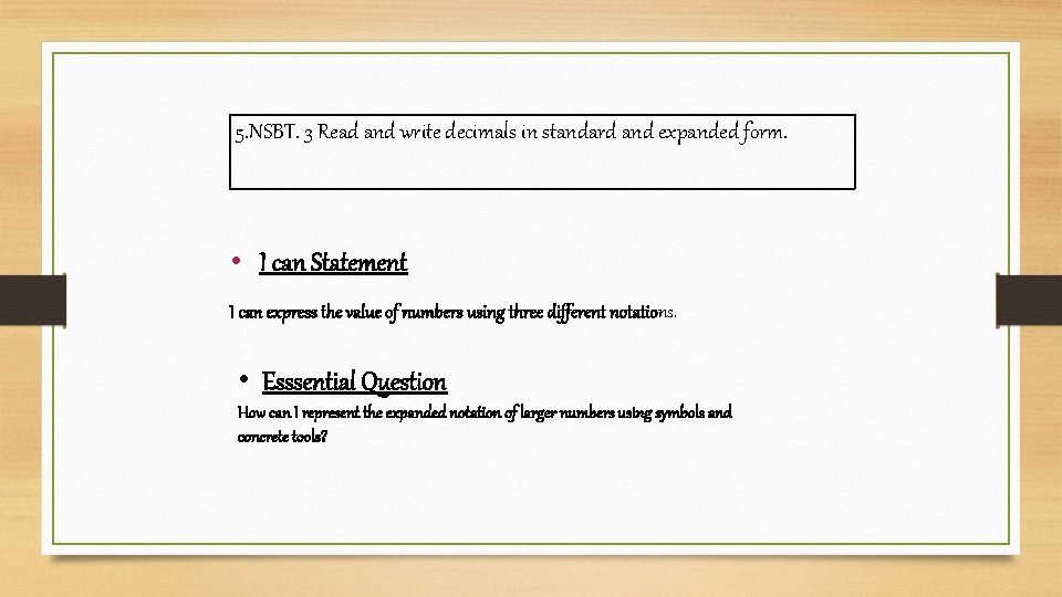 5. NSBT. 3 Read and write decimals in standard and expanded form. • I