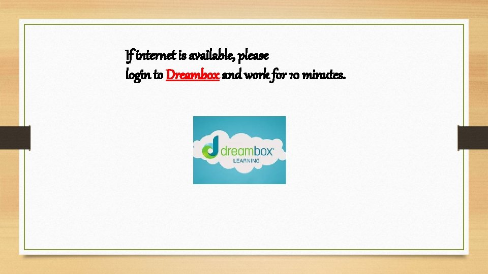 If internet is available, please login to Dreambox and work for 10 minutes.