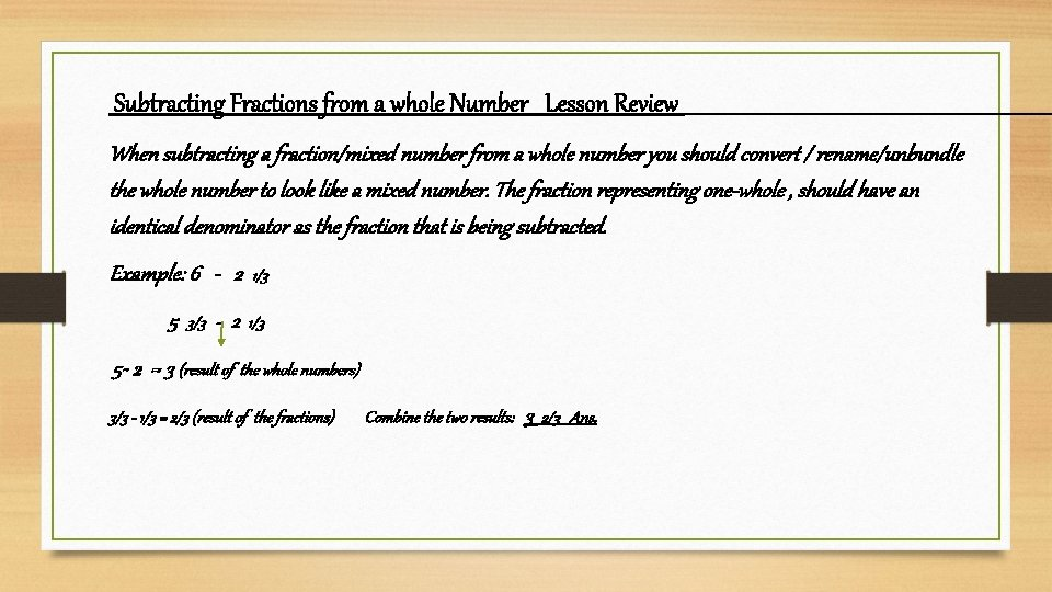 Subtracting Fractions from a whole Number Lesson Review When subtracting a fraction/mixed number