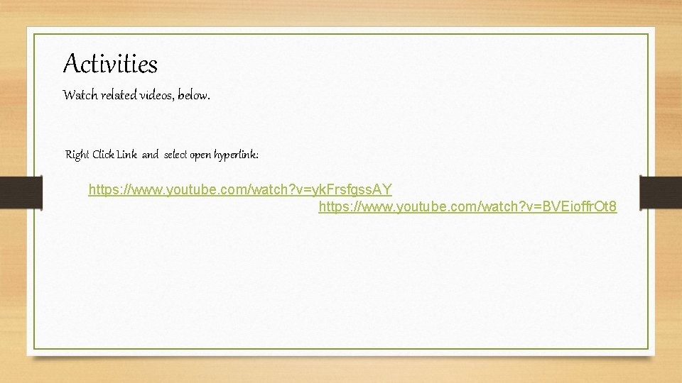 Activities Watch related videos, below. Right Click Link and select open hyperlink: https: //www.