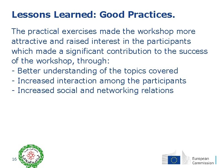 Lessons Learned: Good Practices. The practical exercises made the workshop more attractive and raised