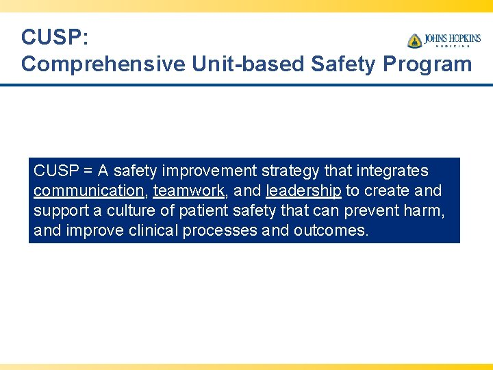 CUSP: Comprehensive Unit-based Safety Program CUSP = A safety improvement strategy that integrates communication,