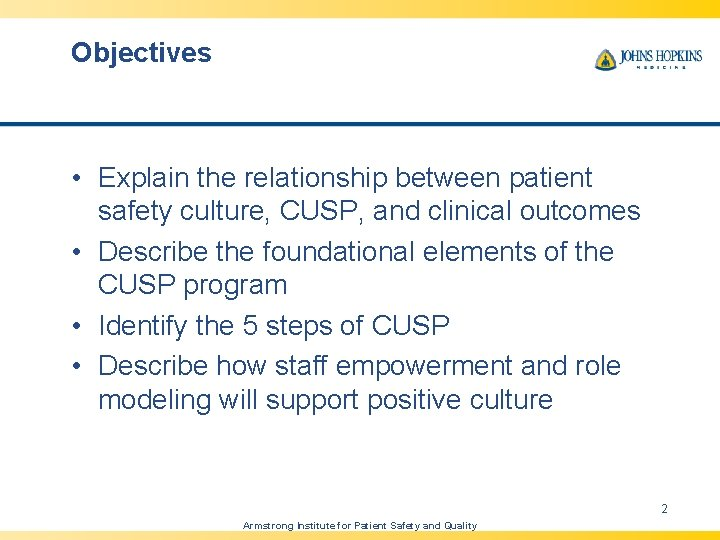 Objectives • Explain the relationship between patient safety culture, CUSP, and clinical outcomes •