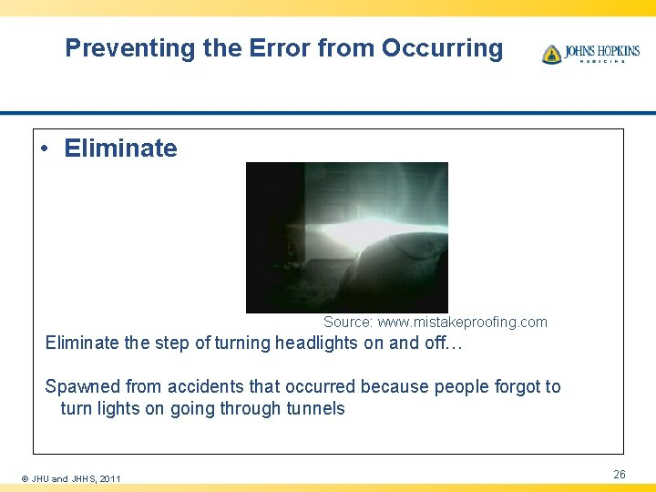 Preventing the Error from Occurring • Eliminate Source: www. mistakeproofing. com Eliminate the step