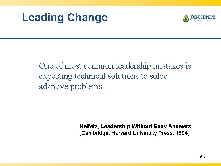 Leading Change One of most common leadership mistakes is expecting technical solutions to solve