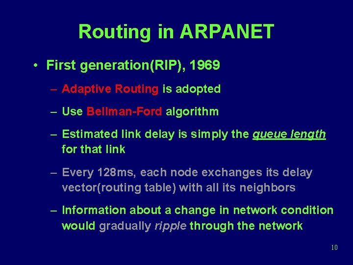 Routing in ARPANET • First generation(RIP), 1969 – Adaptive Routing is adopted – Use