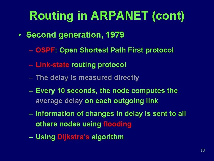 Routing in ARPANET (cont) • Second generation, 1979 – OSPF: Open Shortest Path First
