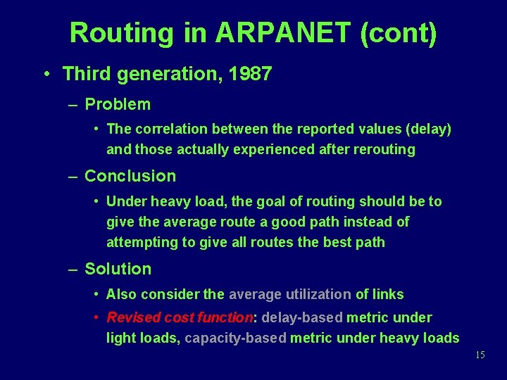 Routing in ARPANET (cont) • Third generation, 1987 – Problem • The correlation between