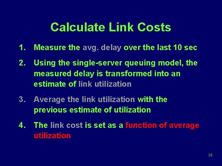 Calculate Link Costs 1. Measure the avg. delay over the last 10 sec 2.