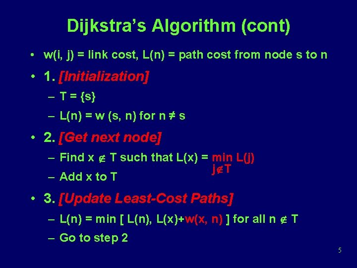 Dijkstra's Algorithm (cont) • w(i, j) = link cost, L(n) = path cost from