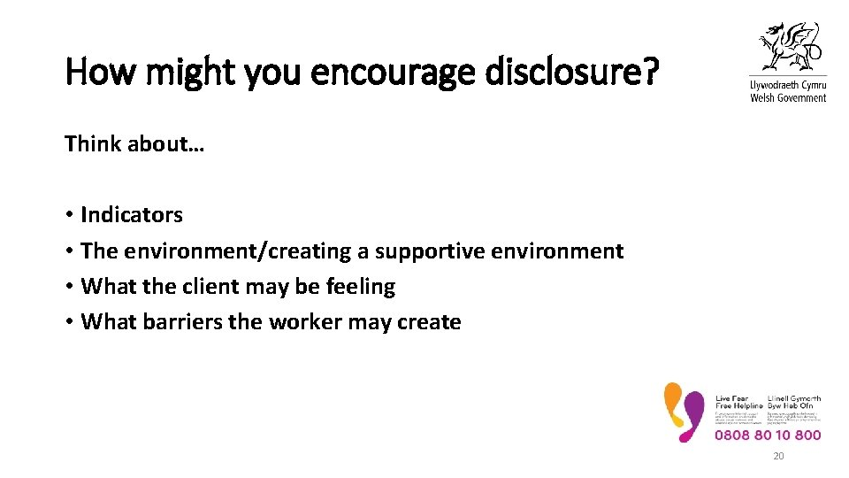 How might you encourage disclosure? Think about… • Indicators • The environment/creating a supportive