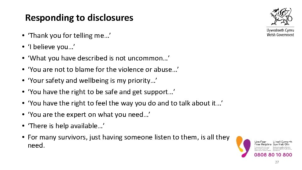 Responding to disclosures • • • 'Thank you for telling me…' 'I believe you…'