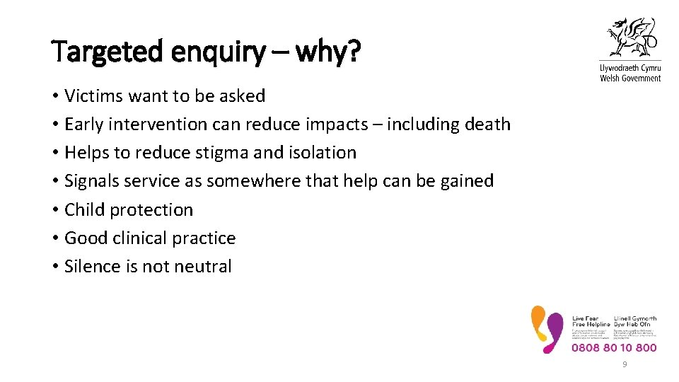 Targeted enquiry – why? • Victims want to be asked • Early intervention can