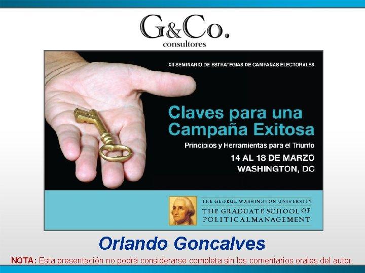 Orlando Goncalves NOTA: Esta presentación no podrá considerarse completa sin los comentarios orales