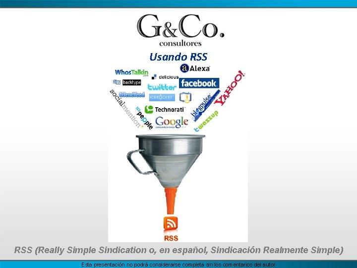 Usando RSS (Really Simple Sindication o, en español, Sindicación Realmente Simple) Esta presentación no