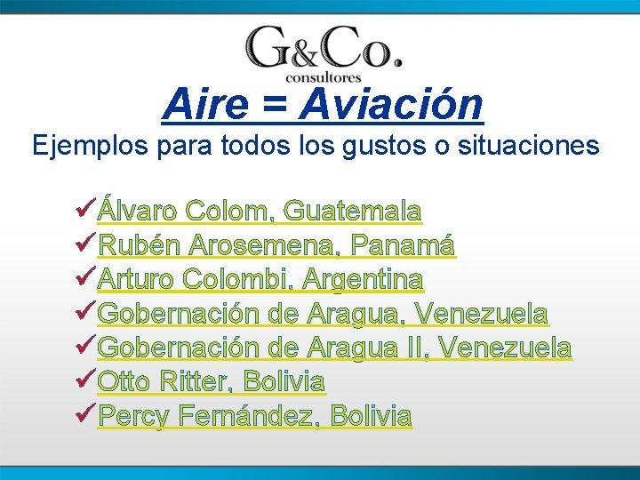 Aire = Aviación Ejemplos para todos los gustos o situaciones üÁlvaro Colom, Guatemala üRubén