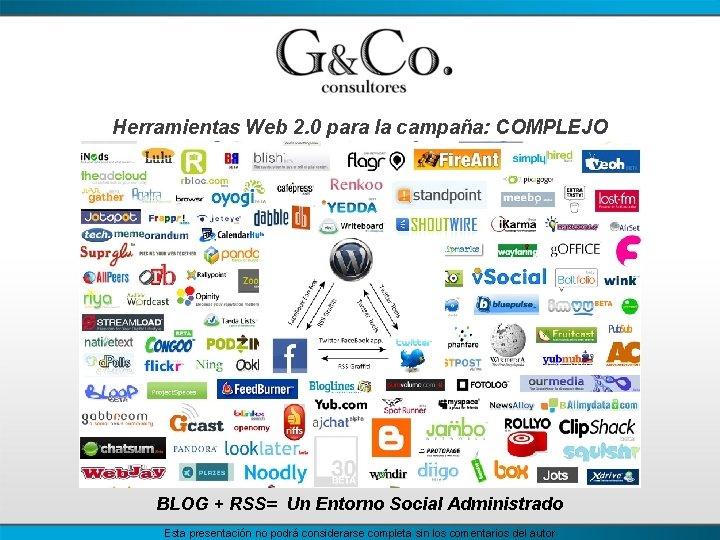 Herramientas Web 2. 0 para la campaña: COMPLEJO BLOG + RSS= Un Entorno Social